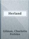Herland  Authors:    · Gilman, Charlotte Perkins  Subjects:    · Fiction    · Humor    · Black humor    · Utopian fiction    · Utopias -- Fiction    · Women -- Fiction