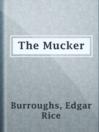 The Mucker  Authors:    · Burroughs, Edgar Rice  Subjects:    · Fiction    · Adventure stories