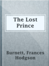 The Lost Prince  Authors:    · Burnett, Frances Hodgson  Subjects:    · Fiction    · Fathers and sons -- Fiction    · People with disabilities -- Fiction    · Princes -- Fiction    · Refugees -- Fiction