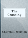 The Crossing  Authors:    · Churchill, Winston  Subjects:    · Fiction    · Western    · Frontier and pioneer life -- Fiction    · Kentucky -- Fiction    · Louisiana -- Fiction    · Northwest, Old -- History -- Revolution, 1775-1783 -- Fiction