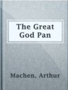 The Great God Pan  Authors:    · Machen, Arthur  Subjects:    · Fiction    · Horror    · Mystery & Thriller    · Horror tales, English    · Supernatural -- Fiction