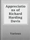 Appreciations of Richard Harding Davis  Authors:    · Various  Subjects:    · Biography & Autobiography    · Nonfiction    · Authors, American -- 19th century -- Biography    · Authors, American -- 20th century -- Biography    · Davis, Richard Harding, 1864-1916
