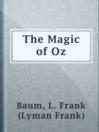 The Magic of Oz  Authors:    · Baum, L. Frank (Lyman Frank)  Subjects:    · Classic Literature & Literary Criticism    · Fiction    · Science Fiction & Fantasy    · Fantasy    · Oz (Imaginary place) -- Fiction