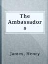 The Ambassadors  Authors:    · James, Henry  Subjects:    · Fiction    · Americans -- France -- Fiction    · Paris (France) -- Fiction