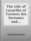 The Life of Lazarillo of Tormes; his fortunes and misfortunes as told by himself