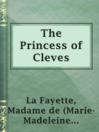 The Princess of Cleves  Authors:    · La Fayette, Madame de (Marie-Madeleine Pioche de La Vergne)  Subjects:    · Fiction    · Historical Fiction    · France -- History -- 16th century -- Fiction    · Married women -- Fiction    · Nobility -- Fiction