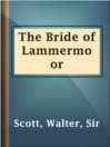 The Bride of Lammermoor  Authors:    · Scott, Walter, Sir  Subjects:    · Fiction    · Historical Fiction    · Romance    · Arranged marriage -- Fiction    · Love stories    · Psychological fiction    · Scotland -- Fiction    · Women murderers -- Fiction