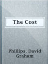 The Cost  Authors:    · Phillips, David Graham  Subjects:    · Fiction    · Man-woman relationships -- Fiction
