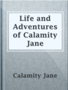 Life and Adventures of Calamity Jane