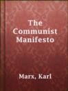 The Communist Manifesto  Authors:    · Marx, Karl    · Engels, Friedrich  Subjects:    · Nonfiction    · Communism    · Socialism