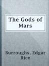 The Gods of Mars  Authors:    · Burroughs, Edgar Rice  Subjects:    · Fiction    · Science Fiction & Fantasy    · Carter, John (Fictitious character) -- Fiction    · Dejah Thoris (Fictitious character) -- Fiction    · Life on other planets -- Fiction    · Mars (Planet) -- Fiction    · Science fiction