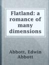 Flatland: a romance of many dimensions  Authors:    · Abbott, Edwin Abbott  Subjects:    · Fiction    · Nonfiction    · Science & Nature    · Science Fiction & Fantasy    · Fourth dimension    · Geometry -- Fiction    · Mathematics    · Science fiction