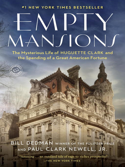 Empty mansions : the mysterious life of Huguette Clark and the spending of a great American fortune
