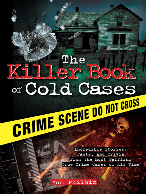 Killer Book of Cold Cases Incredible Stories, Facts, and Trivia from the Most Baffling True Crime Cases of All Time.