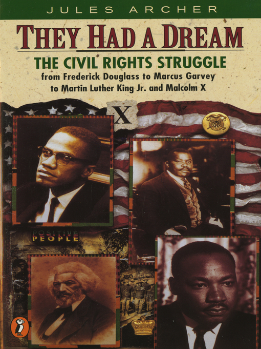 They had a dream the civil rights struggle, from Frederick Douglass to Marcus Garvey to Martin Luther King, Jr. and Malcolm X