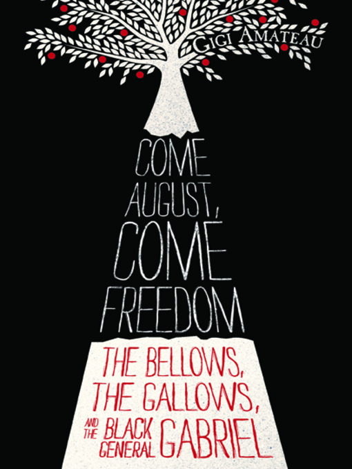 Come August, come freedom the bellows, the gallows, and the black general Gabriel