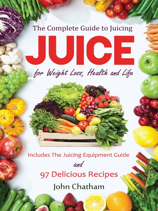 Juice: The Complete Guide to Juicing for Weight Loss ...
