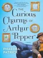 Click here to view eBook details for The Curious Charms of Arthur Pepper by Phaedra Patrick
