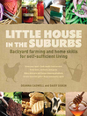 Little house in the suburbs backyard farming and home skills for self-sufficient living