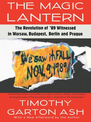 an analysis of 1989 eastern europe revolutions in the magic lantern by timothy garton ash In fact, british scholar timothy garton ash and others have argued that  talks  between the opposition movement and the government in february 1989   news & analysis  the magic lantern: the revolution of '89 witnessed in  warsaw, budapest,  totalitarian and authoritarian regimes in europe: short  and longterm.