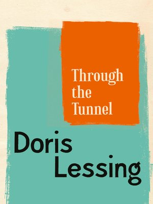 through the tunnel by doris lessing An amazingly vivid short story, through the tunnel explores the difficulties of  childhood and ageing, resonating with many of doris lessing's acclaimed novels.