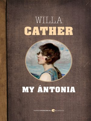 homeland in the novel my antonia by willa cather A list of all the characters in my Ántonia my Ántonia willa cather contents the author of the youthful recollection that makes up the body of the novel.
