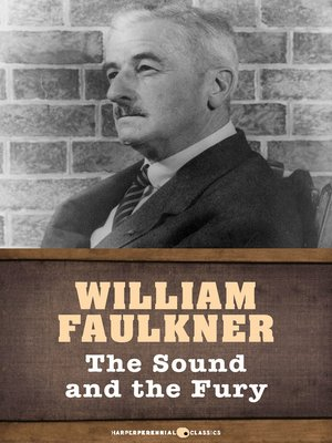 a literary analysis of the novel the sound and the fury by william faulkner This is my fourth quarter book report about the sound and the fury by william faulkner included is a brief overview of the plot and an analysis of it's them.