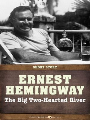 hemingway big two hearter river essay 'big two hearted river' by ernest hemingway in three pages this text is examined in terms of the autobiographical aspects it reveals with the emphasis upon hemingway's lifelong journey to acquire spiritual peace.