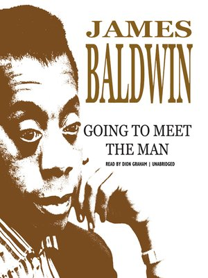 james baldwins going to meet the Short story discussed: going to meet the man by james baldwin _____ short stories mentioned: whe.