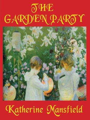 the garden party by katherine mansfield Agli inizi del secolo una giovanissima neozelandese, katherine mansfield,  felicità - garden-party traduzione di cristina campo, floriana bossi,.