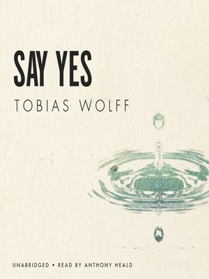 Say yes tobias wolff essay writing