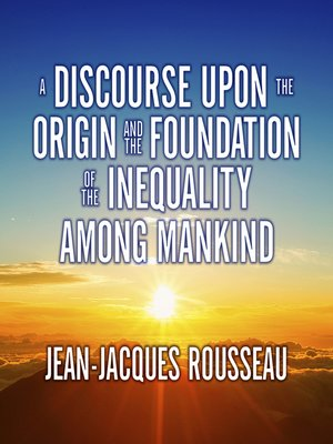 a review of rousseaus discourse on the origin of inequalities Start studying political theory- rousseau learn vocabulary, terms, and more with flashcards, games, and other study tools  discourse on the origin of inequality - written as part of a contest for an academy  rousseaus degeneration of the state is a principle that he followed from.