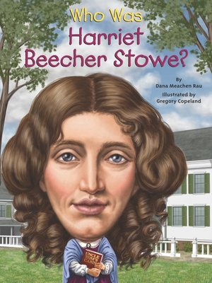 a biography of harriet beecher stowe an american abolitionist and author Harriet beecher stowe, the american abolitionist and author of the scathing anti-slavery novel uncle tom's cabin, was born on this day in 1811 written.