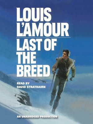 a story of survival in last of the breed by louis lamour The paperback of the last of the breed by louis l'amour at barnes & noble  it  is the compelling story of us air force major joe mack, a man born out  skills  of his indian forebears to survive the vast siberian wilderness.