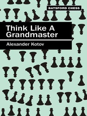 Think like a grandmaster by alexander kotov