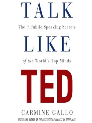 Talk Like TED: The 9 Public-Speaking Secrets of the World's Top Minds by C Gallo