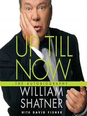 up till now by william shatner 183 overdrive ebooks