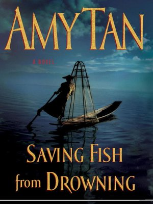 Saving fish from drowning by amy tan overdrive ebooks for Saving fish from drowning