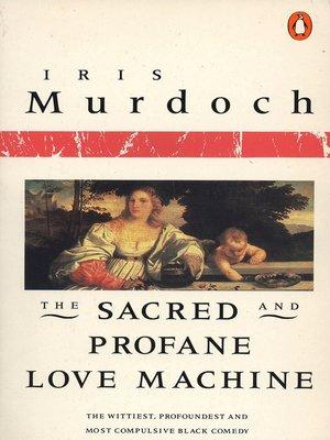 The Sacred and Profane Love Machine by Iris Murdoch ...