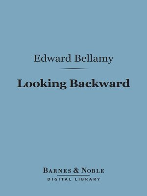an analysis of the story looking backward by edward bellamy In his utopian novel looking backward offsite link (1887), describing life in the  year 2000, edward bellamy offsite link used the term credit card offsite link.