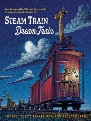 Steam Train, Dream Train by Sherri Duskey Rinker ...