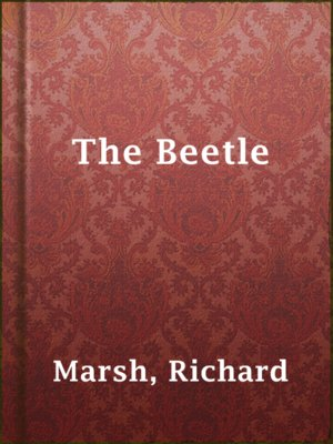 the beetle: a mystery by richard marsh essay This thesis argues richard marsh's victorian novel the beetle offers a critique of  british colonial  provides part of the mystery that helps to petrify them.