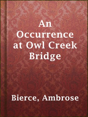 an analysis of the short story an occurrence at owl creek bridge by ambrose bierce Keywords short story the character in ambrose bierce's short story an occurrence at owl creek bridge an occurrence at owl creek bridge, ambrose bierce.
