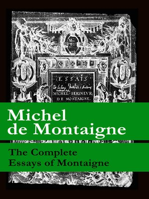 the complete essays of michel de montaigne Book digitized by google from the library of the university of michigan and uploaded to the internet archive by user tpb the essays of michael de montaigne jun 7, 2009 06/09 by.