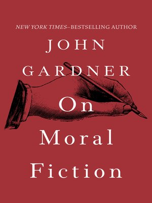 a literary analysis of on moral fiction by john gardner Grendel by john gardner monster  most famously on moral fiction, he forged a reputation as a literary pugilist he took on john updike and thomas pynchon,.