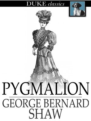 pygmalion george shaw Pygmalion george bernard shaw this web edition published by ebooks@adelaide last updated wednesday, december 17, 2014 at 14:22.