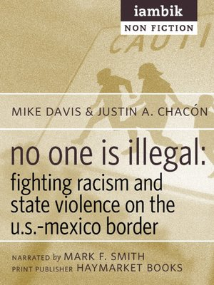 an analysis of the book no one is illegal by mike davis and justin akers chacon The paperback of the no one is illegal: fighting racism and state violence on the us-mexico border by justin akers chacon, mike davis | at barnes.