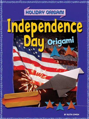 independence day origami by ruth owen 183 overdrive ebooks