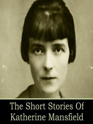 an introduction to katherine mansfields short stories On one of mansfield's finest stories 'the daughters of the late colonel': as titles go, it is one of katherine mansfield's more helpfully instructive this modernist short story from 1922 focuses on josephine and constantia, or 'jug' and 'con' as they affectionately know each other, two sisters whose father, the 'late colonel' of the story's.