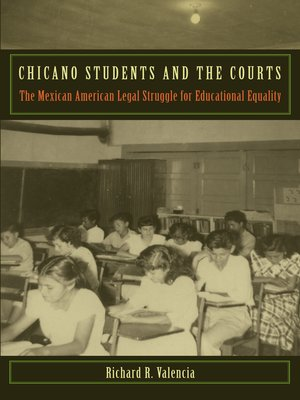 Chicano Students And The Courts The Mexican American Legal Struggle For Educational Equality Critical America